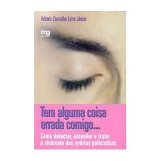 Livro - Tem alguma coisa errada comigo... - como detectar, entender e tratar a síndrome dos ovários policísticos - Junior