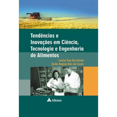 Livro - Tendências e Inovações em Ciência, Tecnologia e engenharia de Alimentos - Kurozawa