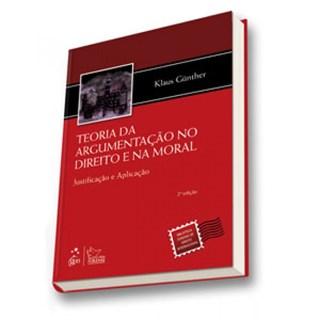 Livro - Teoria da Argumentação no Direito e na Moral - Justificação e Aplicação - Gunther