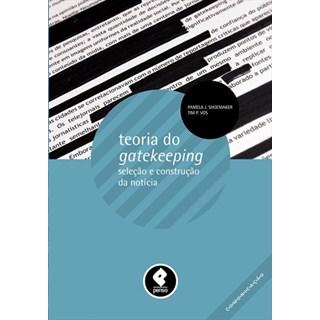 Livro - Teoria do Gatekeeping - Seleção e Construção da Notícia - Vos