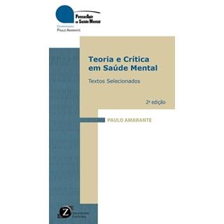 Livro - Teoria e Crítica em Saúde Mental - Textos Selecionados - Amarante