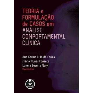 Livro - Teoria e Formulação de Casos em Análise Comportamental Clínica - de-Farias