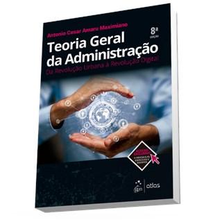 Livro - Teoria Geral da Administração - Da Revolução Urbana à Revolução Digital - Maximiano