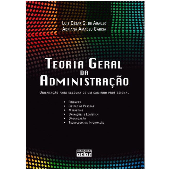 Livro - Teoria Geral da Administração: Orientação para Escolha de um Caminho Profissional - Araújo
