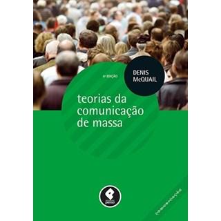 Livro - Teorias da Comunicação de Massa - Série Comunicação - McQuail