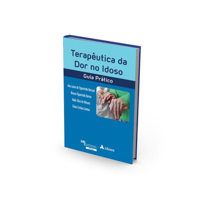 Livro -Terapêutica da Dor no Idoso - Guia Prático - Bersani 1ª edição