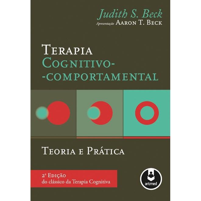 Livro - Terapia Cognitiva-Comportamental: Teoria e Prática - 2ª Edição do Clássico da Terapia Cognitiva - Beck