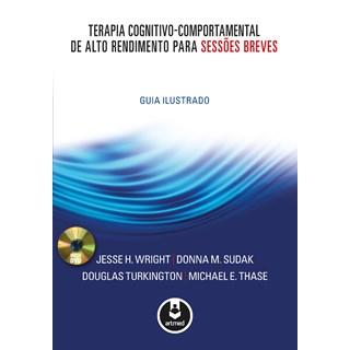 Livro - Terapia Cognitivo-Comportamental de Alto Rendimento para Sessões Breves - Guia Ilustrado - Wright