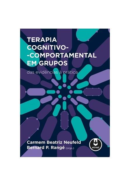 Livro - Terapia Cognitivo Comportamental em Grupos - Das Evidências à Prática - Neufeld