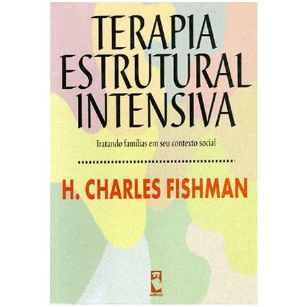 Livro - Terapia Estrutural Intensiva: Tratando Famílias em seu Contexto Social - Fishman
