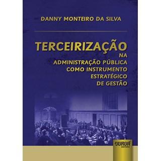 Livro - Terceirização na Administração Pública Como Instrumento Estratégico - Silva - Juruá