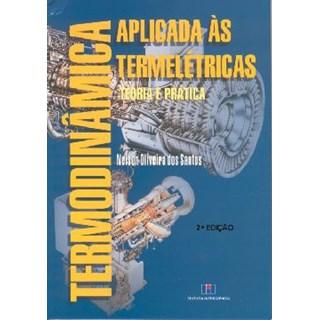 Livro - Termodinâmica Aplicada às Termelétricas - Teoria e Prática - Santos