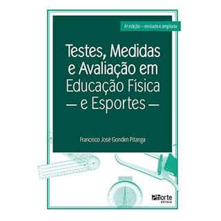 Livro - Testes, Medidas e Avaliação em Educação Física e Esportes - Pitanga