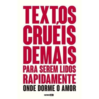 Livro - Textos Crueis Demais Para Serem Lidos Rapidamente - Onde Dorme O Amor - Globo Alt