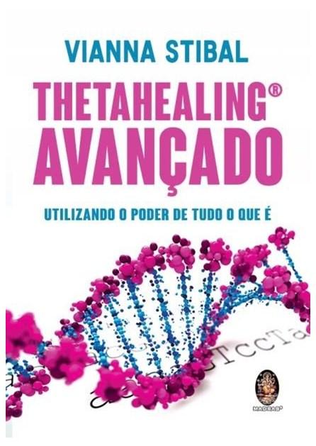 Livro - Thetahealing Avançado - Utilizando o Poder de Tudo o Que É - Stibal