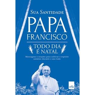Livro - Todo Dia é Natal - Papa Francisco