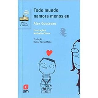 Livro - Todo Mundo Namora Menos Eu - Cousseau - Edições Sm