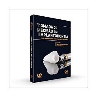 Livro - Tomada de Decisão em Implantodontia - Atlas de Abordagens Cirúrgicas e Restauradoras - Tosta