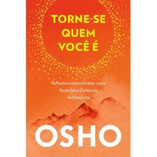 Livro - Torne-se quem você é OSHO - Reflexões extraordinárias sobre Assim falou Zaratustra, de Nietzsche