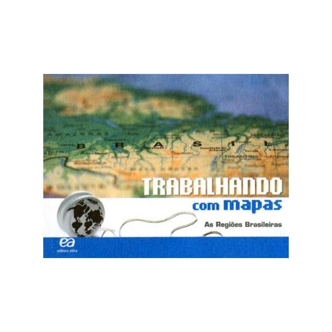 Livro - Trabalhando Com Mapas - Regiões Brasileiras - Ática