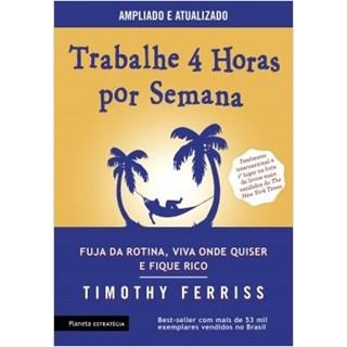 Livro - Trabalhe 4 Horas Por Semana - Ferriss - Planeta