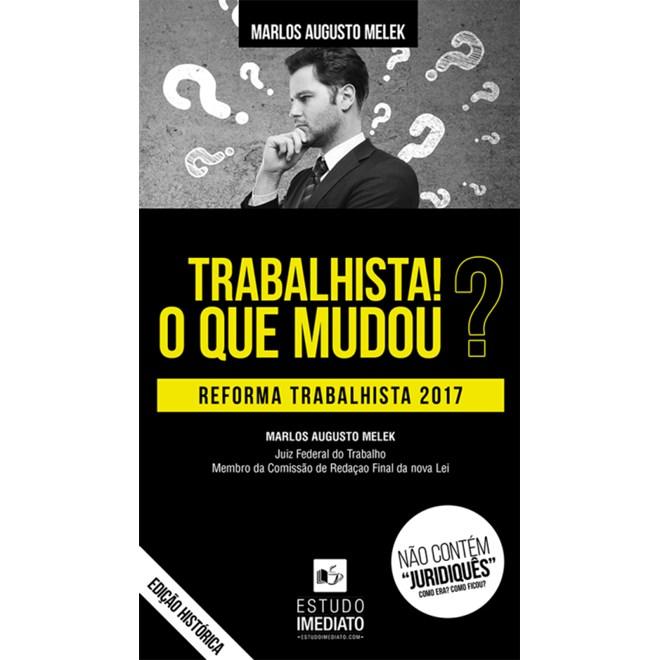 Livro - Trabalhista! O Que Mudou Reforma Trabalhista 2017 – Melek