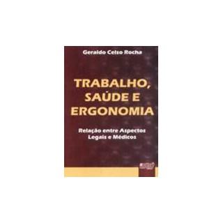 Livro - Trabalho, Saúde e Ergonomia - Relação entre Aspectos Legais e Médicos - rocha