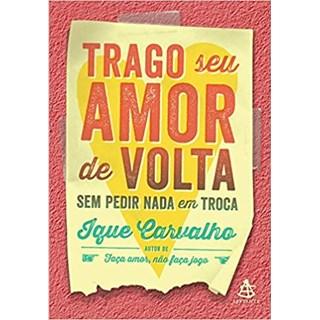 Livro - Trago seu amor de volta sem pedir nada em troca - Carvalho - Sextante