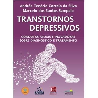 Livro - Transtornos Depressivos: Condutas atuais e Inovadoras sobre Diagnóstico e Tratamento - Silva