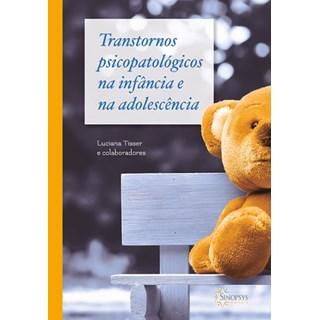 Livro - Transtornos Psicopatológicos na infância e na adolescência - Tisser e Cols. 1ª edição