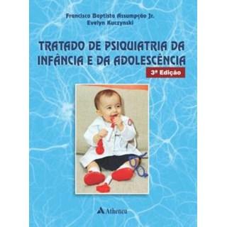 Livro - Tratado de Psiquiatria da Infância e da Adolescência - Assumpção Jr.