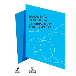 Livro - Tratamento da Paralisia Cerebral e do Atraso Motor - Levitt