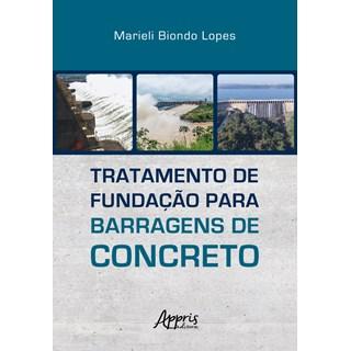 Livro Tratamento de Fundação Para Barragens de Concreto - Lopes - Appris