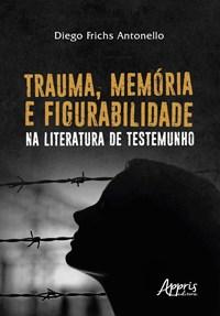 Livro Trauma, Memoria e Figurabilidade na Literatura de Testemunho A