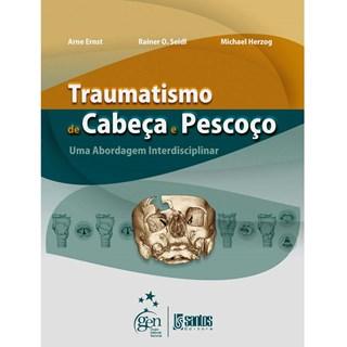 Livro - Traumatismo da Cabeça e Pescoço - Uma Abordagem Interdisciplinar - Ernst