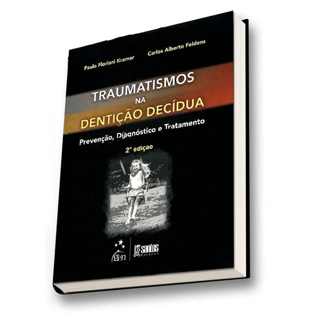 Livro - Traumatismos na Dentição Decídua - Prevenção, Diagnóstico e Tratamento - Kramer