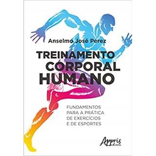 Livro - Treinamento Corporal Humano: Fundamentos Para a Prática de Exercícios e de Esportes - Perez