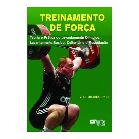 Livro - Treinamento de Força - Teoria e Prática do Levantamento de Peso, Powerlifting e Fisiculturismo - Oleshko