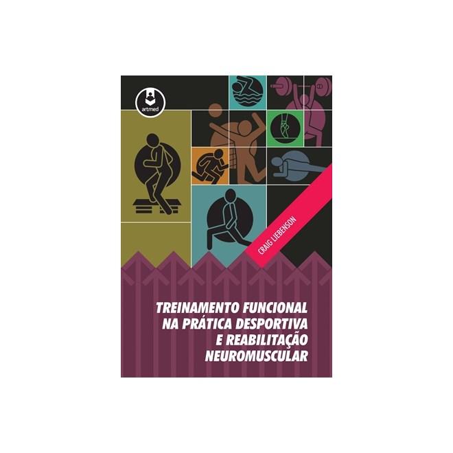 Livro - Treinamento Funcional na Prática Desportiva e Reabilitação Neuromuscular - Liebenson