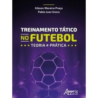 Livro - Treinamento Tático no Futebol: Teoria e Prática - Greco - Appris