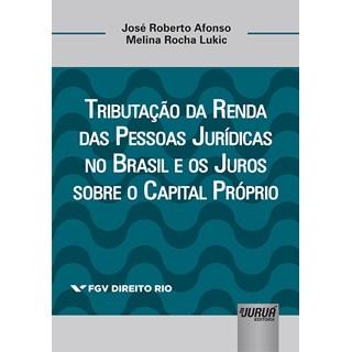 Livro - Tributação da Renda das Pessoas Jurídicas no Brasil e os Juros - Afonso - Juruá