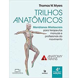 Livro Trilhos Anatômicos Meridianos Miofasciais para Terapeutas Manuais e do Movimento - Myers - Manole