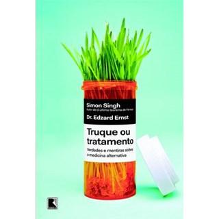Livro - Truque ou Tratamento - Verdades e Mentiras sobra a medicina Alternativa - Singh