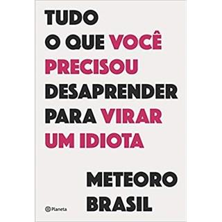 Livro  - Tudo o que você Precisou Desaprender para Virar um Idiota - Brasil