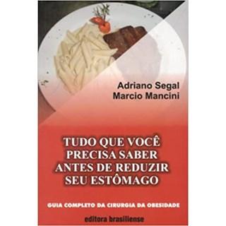 Livro - Tudo que Você Precisa Saber Antes de Reduzir Seu Estômago - Segal - Brasiliense