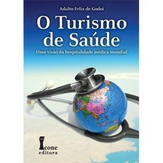 Livro - Turismo de Saúde, O - Uma Visão da Hospitalidade Médica Mundial - Godoi