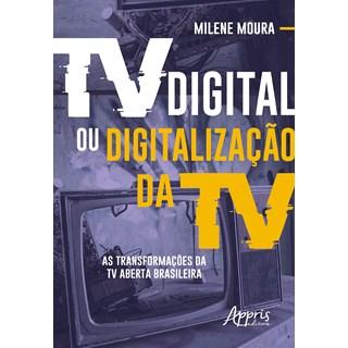 Livro - Tv Digital ou Digitalização da Tv: As Transformações da Tv Aberta Brasileira - Moura