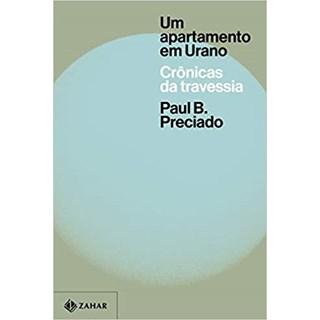 Livro - Um Apartamento em Urano - Preciado - Zahar