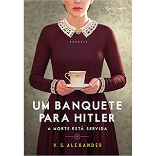 Livro - Um Banquete Para Hitler - Alexander - Autêntica