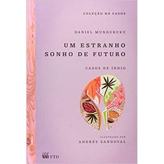 Livro - Um Estranho Sonho de Futuro: Casos de Índio - Munduruku - FTD